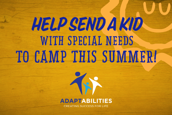 """A graphic reading """"Help send a kid with special needs to camp this summer!"""" with the logo for AdaptAbilities: Creating Success for Life"""""""